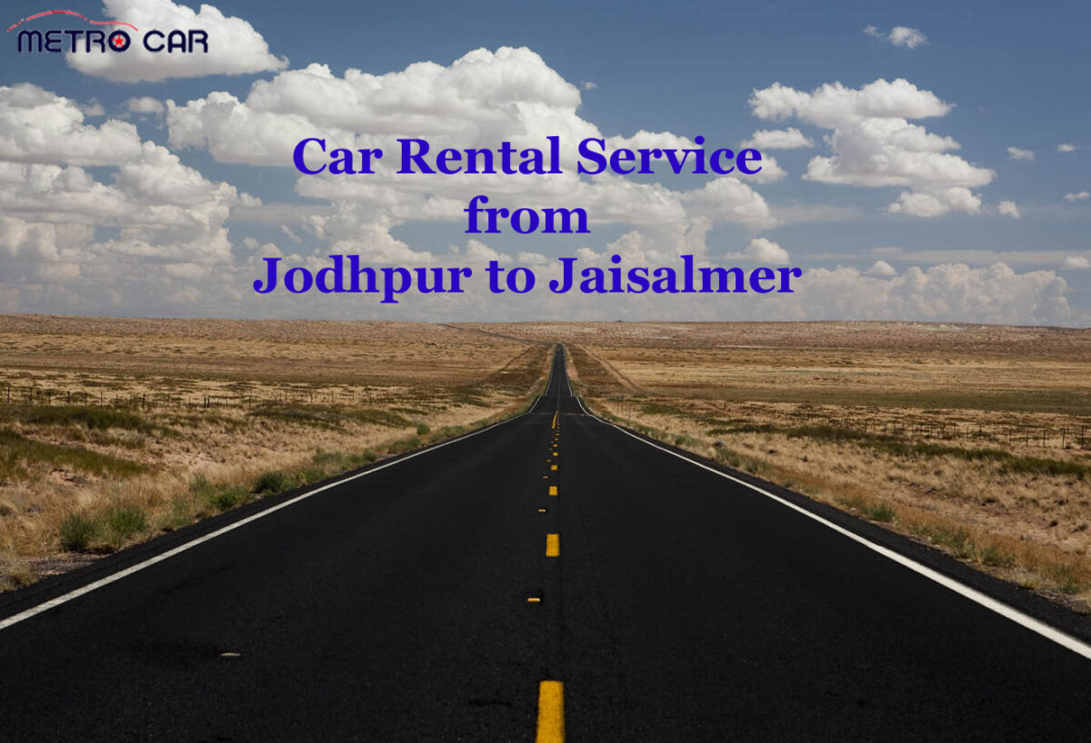 Why car rental service from Jodhpur to Jaisalmer Best for your family trip to Jaisalmer