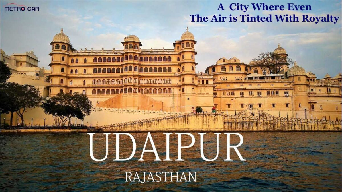 """A City Where Even The Air is Tinted With Royalty"" Top 8 Places to Visit in Udaipur"